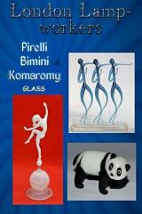 London Lampworkers: Pirelli, Bimini and Komaromy Glass