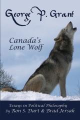 George P. Grant - Canada's Lone Wolf