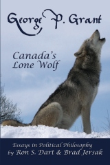 George P. Grant - Canada's Lone Wolf