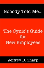 Nobody Told Me... The Cynic's Guide for New Employees