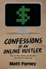 Confessions of an Online Hustler: How to Make Money and Become an Internet Superstar