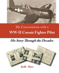 My Conversations with a WW-II Corsair Fighter Pilot - His Story Through the Decades
