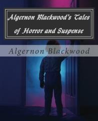 Algernon Blackwood's Tales of Horror and Suspense