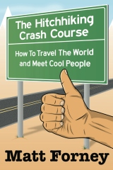 The Hitchhiking Crash Course: How to Travel the World and Meet Cool People