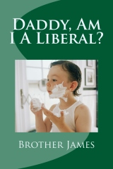 Daddy,  Am I A Liberal ?