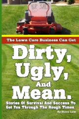 The Lawn Care Business Can Get  Dirty, Ugly, And Mean.