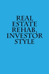 Real Estate Rehab, Investor Style