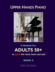 Upper Hands Piano: A Method for Adults 50+ to SPARK the Mind, Heart and Soul