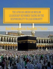 The African American Muslim   Leadership Reformed Taking on the responsibility to   lead humanity