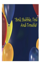 Boil, Bubble, Toil And Trouble