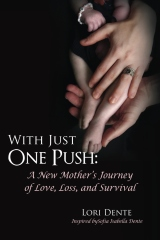 With Just One Push: A New Mother's Journey of Love, Loss, and Survival