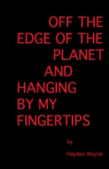 Off the Edge of the Planet and Hanging By My Finger Tips