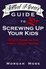 Tatted Mom's Guide to NOT Screwing Up Your Kids