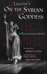 Lucian's On the Syrian Goddess: A Dual Language Edition