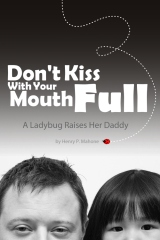 Don't Kiss With Your Mouth Full: A Ladybug Raises Her Daddy