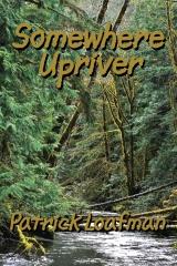 Somewhere Upriver