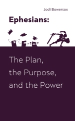 Ephesians: The Plan, The Purpose, and The Power