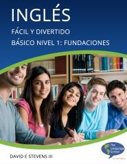 Inglés:  Fácil y Divertido Básico Nivel 1:  Fundaciones