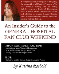 An Insider's Guide To The General Hospital Fan Club Weekend - Full Color Edition