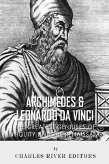 Archimedes and Leonardo Da Vinci: The Greatest Geniuses of Antiquity and the Ren