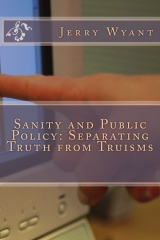 Sanity and Public Policy: Separating Truth from Truisms