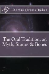 The Oral Tradition, or, Myth, Stones & Bones