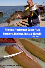 Filleting Freshwater Game Fish: Northern, Walleye, Bass and Bluegill