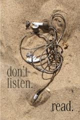 don't listen. read.