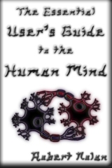 The Essential User's Guide to the Human Mind