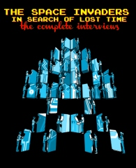 The Space Invaders: In Search of Lost Time The Complete Interviews