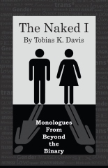 The Naked I: Monologues From Beyond The Binary