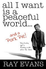 All I Want Is A Peaceful World...and a Pork Pie!
