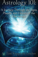 Astrology 101:  A Journey Through the Signs, Planets and Houses of the Horoscope