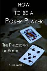 How to Be a Poker Player: The Philosophy of Poker