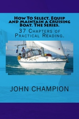 How To Select, Equip and Maintain a Cruising Boat. The Series.