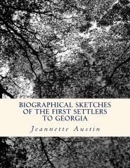 Biographical Sketches of the First Settlers to Georgia