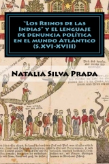 """""""Los Reinos de las Indias"""" y el lenguaje de denuncia politica en el mundo Atlantico (S. XVI-XVIII)"""