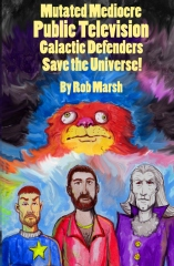 Mutated Mediocre Public Television Galactic Defenders Save the Universe!