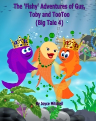 The 'Fishy' Adventures of Gus, Toby and TooToo:Big Tale 4 (ADVENTURE & EDUCATION CHILDREN'S BOOK SERIES AGES 6-11)
