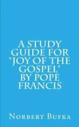 A Study Guide for Joy of the Gospel by Pope Francis