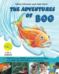 THE ADVENTURES of BOO : plus FACTS about FISH and how to care for them and FUN ACTIVITIES to make and do