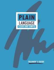 Plain Language: Clear and Simple. Trainer's Guide