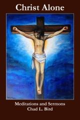 Christ Alone: Meditations and Sermons