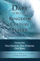 Dare to Become a Kingdom Culture Leader (Volume 1): One Passion, One Purpose, One King