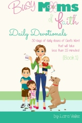 Busy Moms of Faith Daily Devotionals {Book 1}