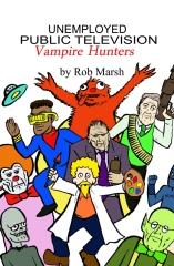 Unemployed Public Television Vampire Hunters