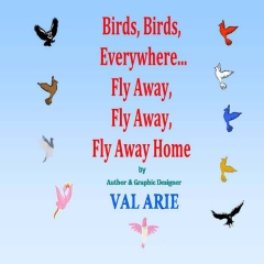 Birds, Birds, Everywhere...Fly Away, Fly Away, Fly Away Home