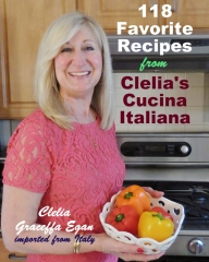 118 Favorite Recipes from Clelia's Cucina Italiana