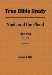 True Bible Study - Noah and the Flood Genesis 6-11