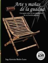"""Arte y mañas de la guadua, """"Una guía sobre el uso productivo de un bambú gigante"""